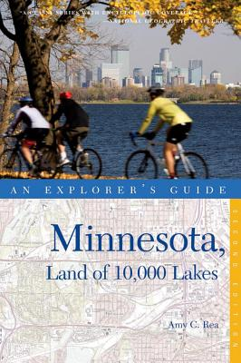 Explorer's Guide Minnesota, Land of 10,000 Lakes By Rea, Amy C.