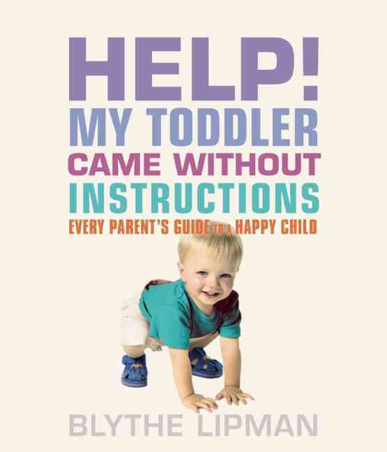 Help! My Toddler Came without Instructions By Lipman, Blythe